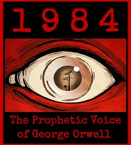 1984: The Prophetic Voice of George Orwell
